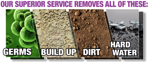 We remove germs, build up, dirt and hard water